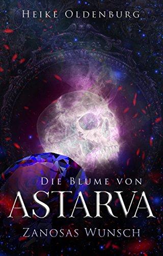 Die Blume von Astarva: Zanosas Wunsch