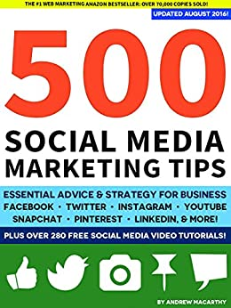 500 Social Media Marketing Tips: Essential Advice, Hints and Strategy for Business: Facebook, Twitter, Pinterest, Google+, YouTube, Instagram, LinkedIn, and More! (English Edition) par [Macarthy, Andrew]