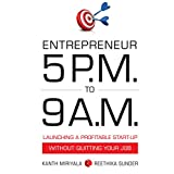 You have a job and an idea for a business. What do you do then?    Crisp, listener-friendly and practical, Entrepreneur 5 P.M. To 9 A.M. tells you how you can become an entrepreneur even if you have a full-time job and are risk-averse. This is a f...