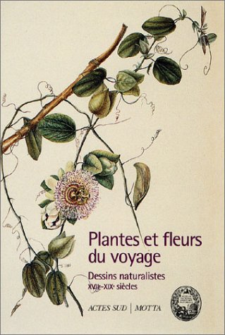 Plantes et fleurs du voyage. Dessins naturalistes XVIIème-XIXème siècles par Collectif