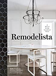 Remodelista: A Manual for the Considered Home by Julie Carlson (2013-11-26)