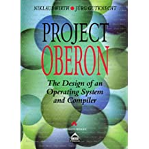 Project Oberon: Design of an Operating System and Compiler (Acm Press Books)