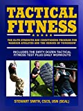 Tactical Fitness: The Elite Strength and Conditioning Program for Warrior Athletes and the Heroes of Tomorrow including Firefighters, Police, Military and Special Forces