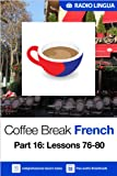 Coffee Break French 16: Lessons 76-80 - Learn French in your coffee break