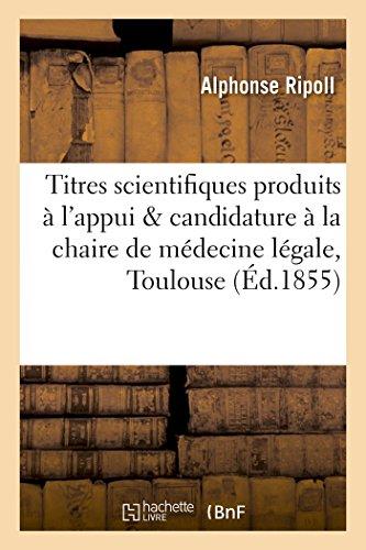 Titres scientifiques produits à l'appui & candidature à la chaire de médecine légale, Toulouse
