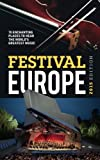 Festival Europe 2015: 70 Enchanting Places to Hear the Worlds Greatest Music
