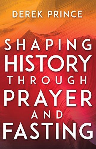 Shaping History Through Prayer and Fasting (English Edition)