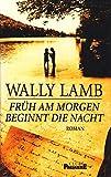 Früh am Morgen beginnt die Nacht: Roman - Wally Lamb