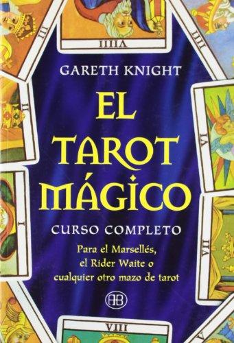 El tarot magico / Tarot Magic: Curso Completo Para El Marselles, El Rider - Waite O Cualquiera Otro Mazo De Tarot par GARETH KNIGHT