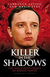 Killer in The Shadows: The Monstrous Crimes of Robert Napper: 1