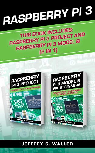 Raspberry Pi 3: This Book Includes: Raspberry Pi 3 Project And Raspberry Pi 3 Model B (2 in 1) (English Edition)