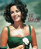 Liz Taylor: Bilder eines Lebens. Mit einem biografischen Essay von Alexandre Thiltges - Yann-Brice Dherbier
