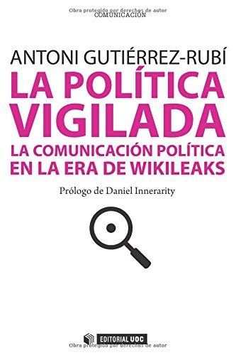 La política vigilada: La comunicación política en la era de Wikileaks (Manuales)