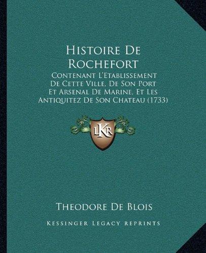 Histoire de Rochefort: Contenant L'E...