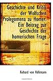 Geschichte und Kritik der Wolfschen Prolegomena zu Homer. Ein Beitrag zur Geschichte der homerischen