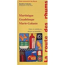La route des rhums. Martinique, Guadeloupe, Marie-Galante, Visiter les distilleries, choisir ses bouteilles...