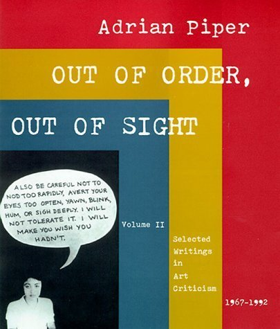 Out of Order, Out of Sight, Vol. II: Selected Writings in Art Criticism 1967-1992 by Adrian Piper (1996-11-15)