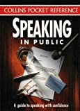 Speaking in Public: A Guide to Speaking with Confidence (Collins Pocket Reference)