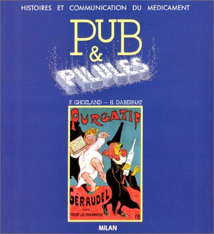 Pub & pilules : Histoires et communication du mdicament