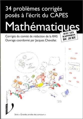 MATHEMATIQUES. 34 problèmes corrigés posés à l'écrit du CAPES