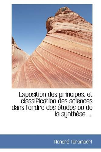 Exposition des principes, et classification des sciences dans l'ordre des études ou de la synthèse.