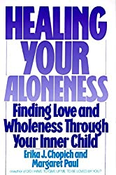 Healing Your Aloneness: Finding Love and Wholeness Through Your Inner Child by Margaret Paul (1990-07-20)