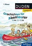 Leseprofi - Silbe für Silbe: Geschichten für Abenteurer, 1. Klasse (DUDEN Leseprofi 1. Klasse)