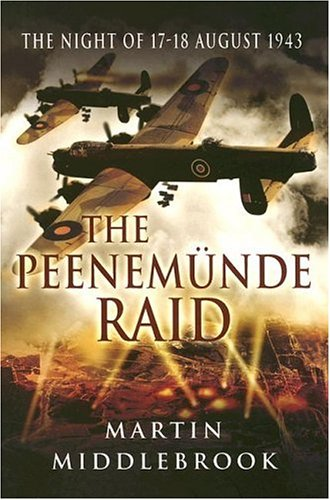 The Peenemunde Raid: The Night of 17-18 August 1943 (Pen & Sword Military)