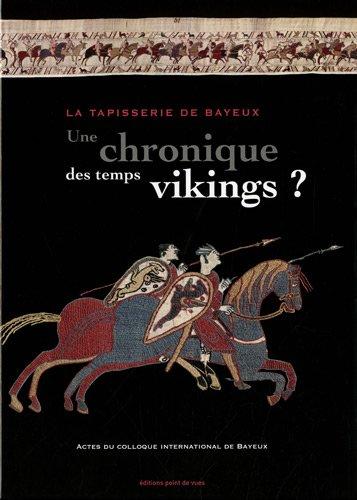 La tapisserie de Bayeux : une chronique des temps vikings ? : Actes du colloque international de Bayeux 29 et 30 mars 2007 par Sylvette Lemagnen (sous la direction de)