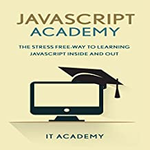 JavaScript: Academy: The Stress Free Way to Learning JavaScript Inside & Out