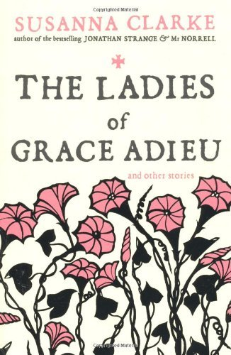 The Ladies of Grace Adieu: and Other Stories by Susanna Clarke (3-Sep-2007) Paperback