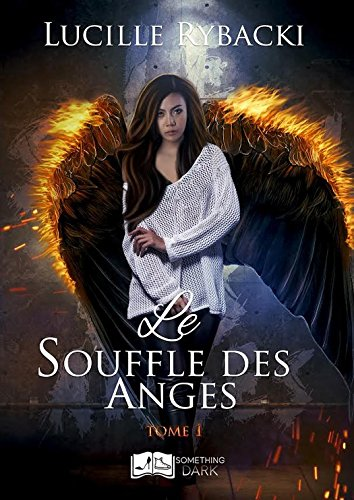 Le Souffle des Anges, tome 1 (Something Dark) par Lucille Rybacki