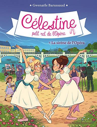 CELESTINE T 7- LA SIRENE DE L'OPERA: Célestine, petit rat de l'Opéra - tome 7