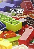 Costruisco e imparo. Giochi e attività con i mattoncini Lego® per lo sviluppo di abilità visuo-spaziali e di pianificazione