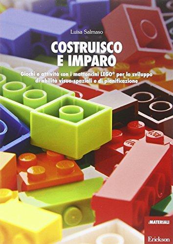 Costruisco e imparo. Giochi e attivit con i mattoncini Lego per lo sviluppo di abilit visuo-spaziali e di pianificazione