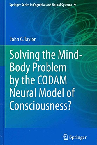 [(Solving the Mind-Body Problem by the CODAM Neural Model of Consciousness?)] [By (author) John G. Taylor] published on (December, 2013)