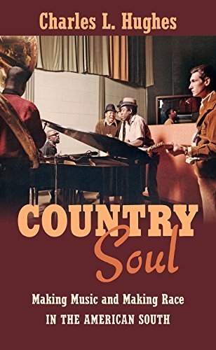 Country Soul: Making Music and Making Race in the American South by Hughes, Charles L. (2015) Hardcover