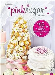 Backbuch Blog Pink Sugar: Einfach süß - 65 süße Versuchungen. Backideen für Angeber, die für jeden Anlass eine Torte parat haben; mit Rezepten für Motivtorten, Cupcakes und Co.