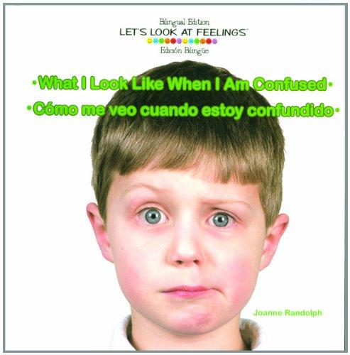 What I Look Like When I Am Confused / Como Me Veo Cuando Estoy Confundido (Letæs Look at Feelings / Un Vistazo a Los Sentimientos) por Joanne Randolph