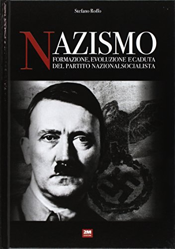 Nazismo. Formazione, evoluzione e caduta del partito nazionalsocialista