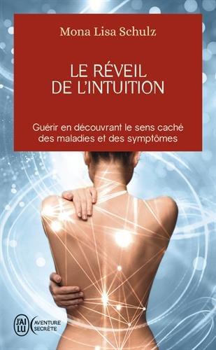 Le réveil de l'intuition : Le réseau corps-esprit à l'oeuvre dans la guidance et la guérison par Mona-Lisa Schulz