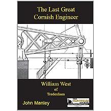 The Last Great Cornish Engineer: William West of Tredenham