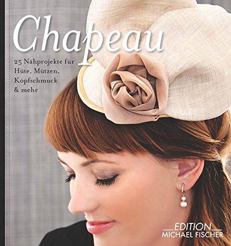 Chapeau: 25 Nähprojekte für Hüte, Mützen, Kopfschmuck & mehr