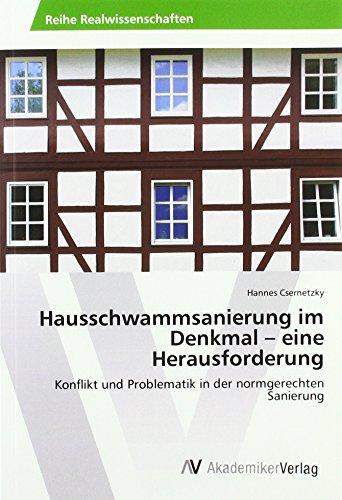 Hausschwammsanierung im Denkmal - eine Herausforderung: Konflikt und Problematik in der normgerechten Sanierung par Hannes Csernetzky