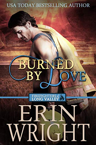 Burned by Love: A Western Fireman Romance Novel (Firefighters of Long Valley Book 4) (English Edition)