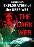 The Dark Web: Exploration Of The Deep Web (English Edition)