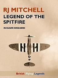 RJ Mitchell: Legend of the Spitfire (British Flying Legends Book 1)