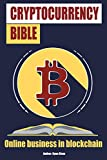 The Cryptocurrency Bible: Ultimate Guide to Understanding Cryptocurrency, Blockchain Revolution, Mining, Trading, and Investing