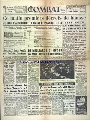 COMBAT [No 1307] du 17/09/1948 - 1ERS DECRETS DE HAUSSE - L'ASSEMBLEE EXAMINE LE PLAN QUEUILLE - ILSE KOCH LA CHIENNE DE BUCHENWALD EST AMNISTIEE PAR LES AMERICAINS - TRUMAN TIENT UNE IMPORTANTE CONFERENCE MILITAIRE - GREVE DANS LA METALLURGIE ET LES HOUILLERES - LE DESESPOIR N'EST PLUS ALLEMAND PAR DEVAY par Collectif