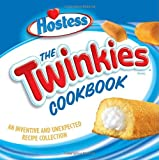 The Twinkies Cookbook: An Inventive and Unexpected Recipe Collection: More Than 50 Inventive and Unexpected Recipes
